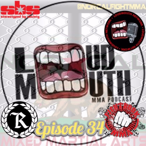 Episode 34: @norcalfightmma Podcast featuring @LoudMouthMMA