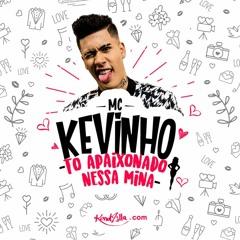 MC Kevinho - Tô Apaixonado Nessa Mina