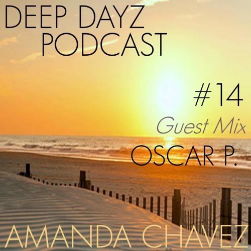 DJ Amanda Chavez presents DEEP DAYZ Podcast #14-Guest Mix with Oscar P.