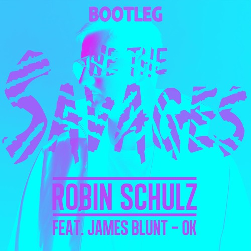 Robin Schulz - OK feat. James Blunt (WE THE SAVAGES Bootleg) [FREE DOWNLOAD]