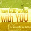 HOW GOD WORKS WITH YOU // Gloriously Outmatched