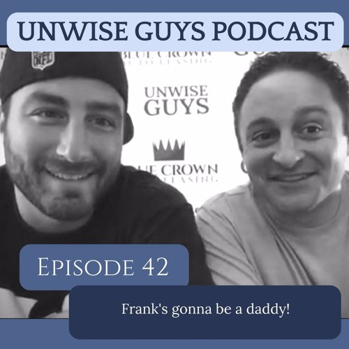 Episode 042 - Frank's gonna be a daddy!