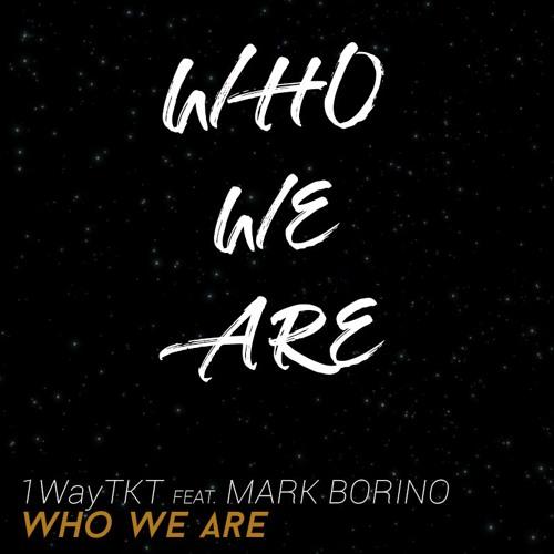 1WayTKT - Who We Are (feat. Mark Borino)[Original Mix]