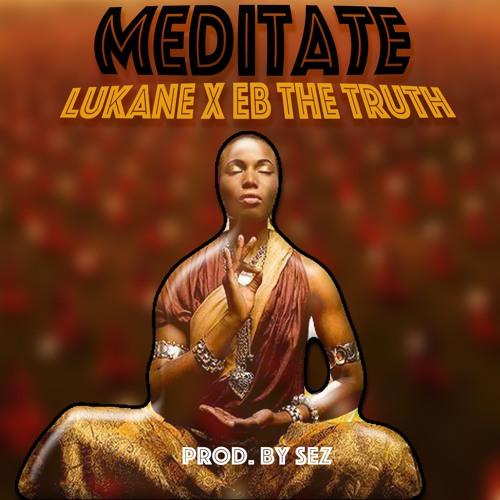 LuKane X Eb The Truth- Meditate (Prod By Sez)