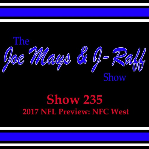 The Joe Mays & J-Raff Show: Episode 235 - 2017 NFL Preview: NFC West