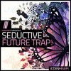 Seductive Future Trap - Download 4GB Of Dazzling Future Trap Sounds