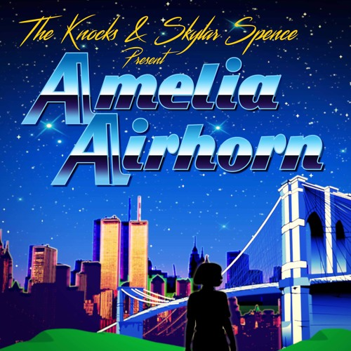 The Knocks & Skylar Spence Present...Amelia Airhorn