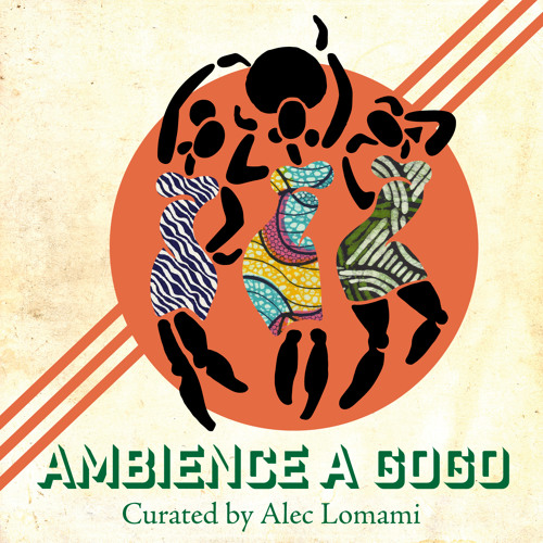 Ambience A Gogo Mix ( Curated by Alec Lomami)