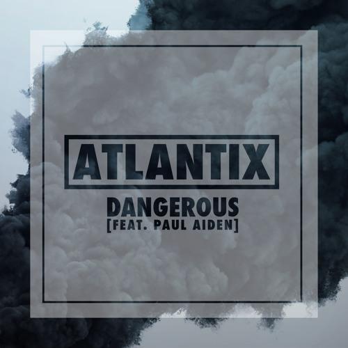 Premiere: Atlantix feat. Paul Aiden - Dangerous (Extended Mix)