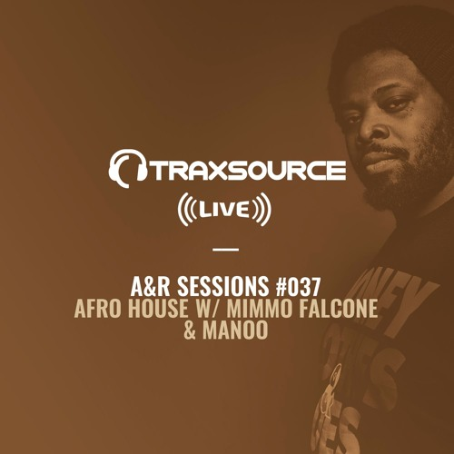 TRAXSOURCE LIVE! A&R Sessions #037 - Afro House with Mimmo Falcone and Manoo
