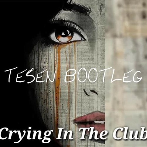Camila Cabello - Crying in the Club (Tesen Bootleg)
