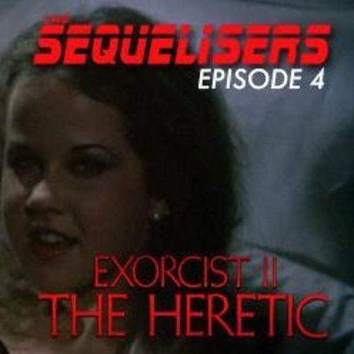 Episode 4 - Exorcist II: The Heretic