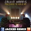 Calvin Harris - You Used To Hold Me (Jacked 2017 Remix) FREE DOWNLOAD