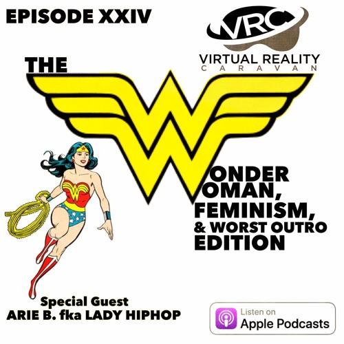 Virtual Reality Caravan - Episode XXIV - The Wonder Woman & Feminism Edition
