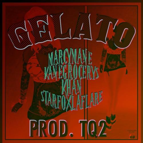 Gelato  Ft (Marcy Mane , Kane Grocerys,  Atomos Khan, Starfoxlaflare) Prod TQ2