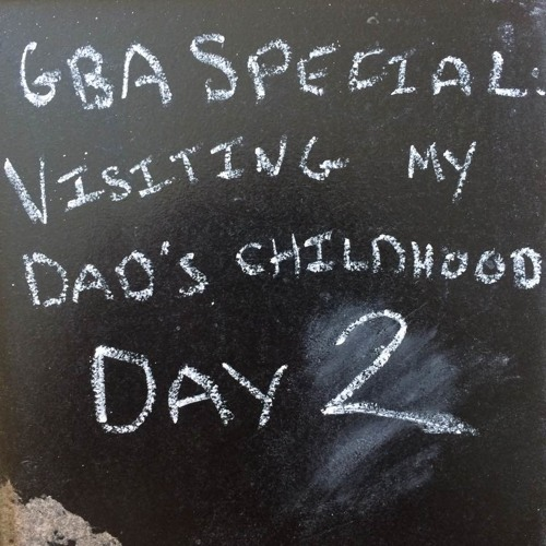 GBA 299 - GBA Special: Visiting My Dad's Childhood: Day 2