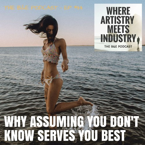 B&EP #114 - Why Assuming You Don't Know Serves You Best