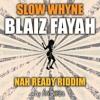 Blaiz Fayah - Slow Whyne (Nah Ready Riddim)