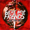 We're Not Friends - Ain't Got No