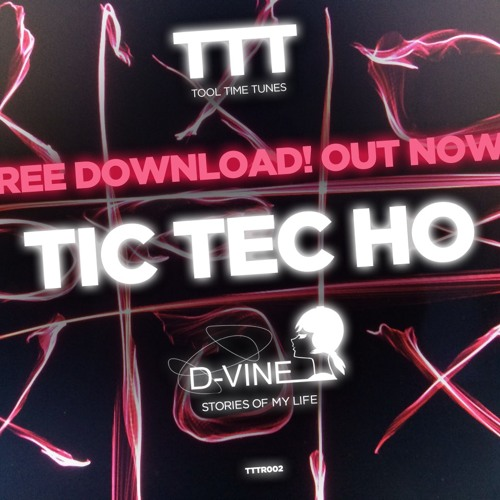 Tic-Tec-Ho - D-VINE - Stories Of My Life - ToolTimeTunes Records - TTTR002 - FREE DOWNLOAD!!!