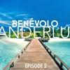 BENÉVOLO - Wanderlust Ep.2