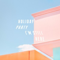 Holiday Party - I'm Still Here