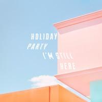 Holiday Party - I'm Still Here