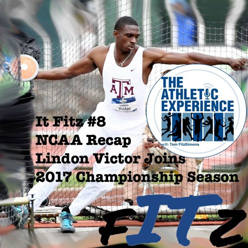 It Fitz #8 - Lindon Victor Talks NCAAs & London - US Multis Fields - 2017 Championship Season