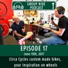 The Group Ride - Episode 17 - Circa Cycles custom made bikes, your inspiration on wheels