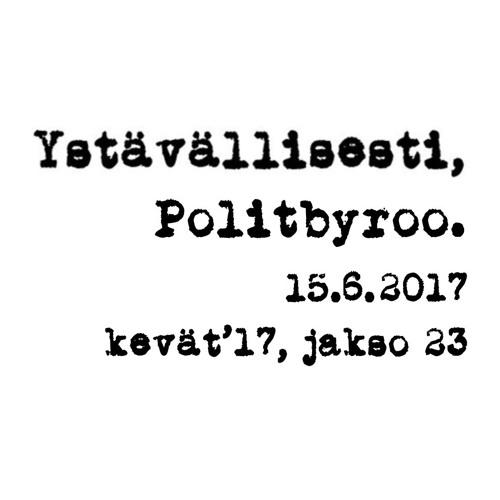 Arvot vai pelin politiikkaa: persut, hallitus ja mitäs nyt – 15.6.2017