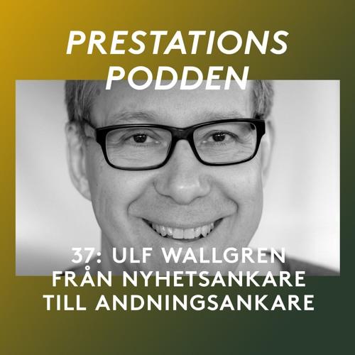 37: Ulf Wallgren - Från nyhetsankare till andningsankare