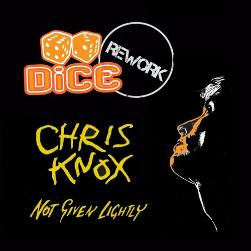 Not Given Lightly (DiCE Rework) - Chris Knox (free download)