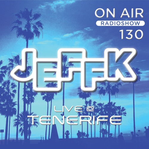 JEFFK - On Air Episode 130 (live @ Tenerife)