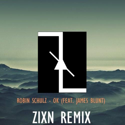 Robin Schulz - OK Feat. James Blunt (ZixN Remix)