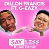 Dillon Francis Ft. G-Eazy - Say Less (Kjuus Remix)