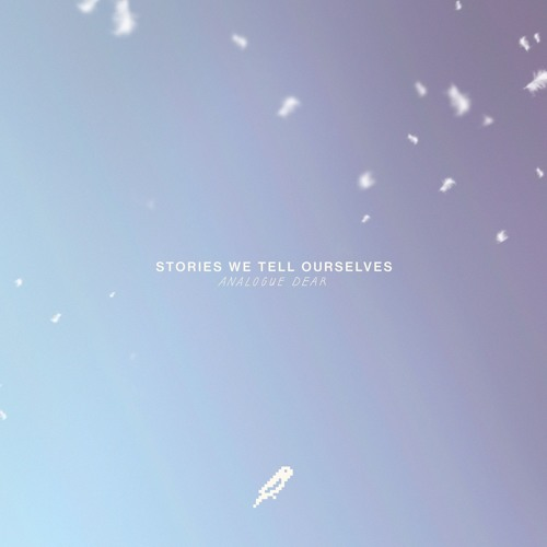 Analogue Dear - Stories We Tell Ourselves