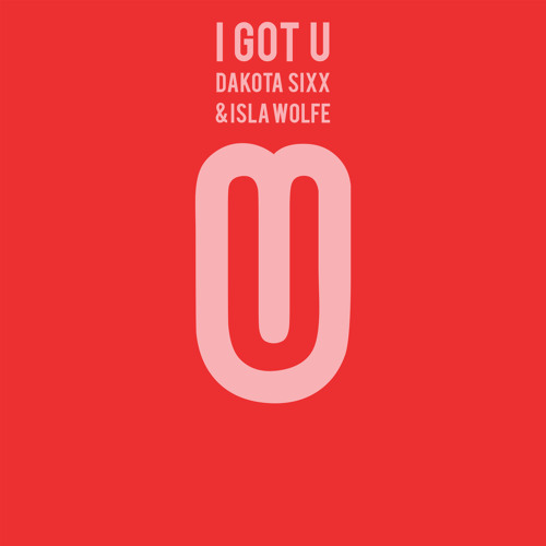 Dakota Sixx & Isla Wolfe: I Got U (The Sound Of Everything UK)