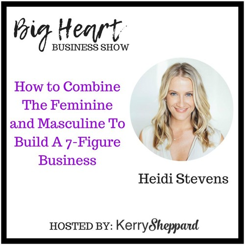 011: How to Combine The Feminine and Masculine To Build A 7-Figure Business