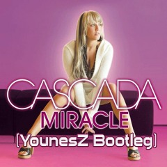 Cascada - Miracle [YounesZ Bootleg] *Free Download*