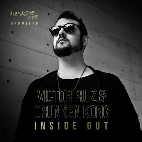 PREMIERE: Victor Ruiz & Drunken Kong - Inside Out [Tronic]