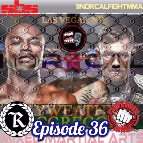 Episode 36: @norcalfightmma Podcast Featuring @Loadedjoesmma