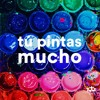 Tú Pintas Mucho 2011
