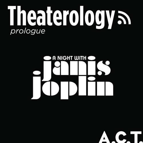 An A.C.T. Prologue Discussion: A Night with Janis Joplin