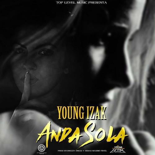 Young Izak - Anda Sola (Prod. Sebas Maximo Nivel & Drezzy Drezz)