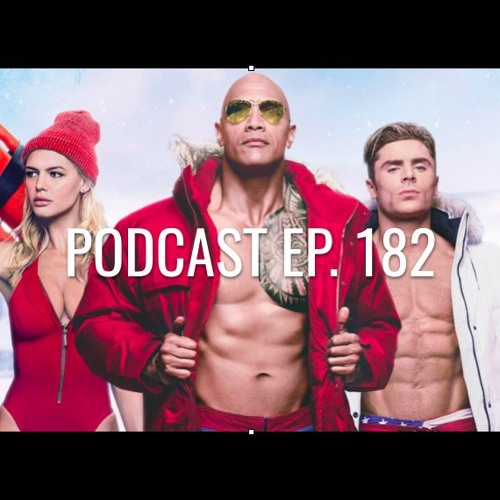Podcast Ep. 182: Baywatch, Cars 3, Black Panther, E3
