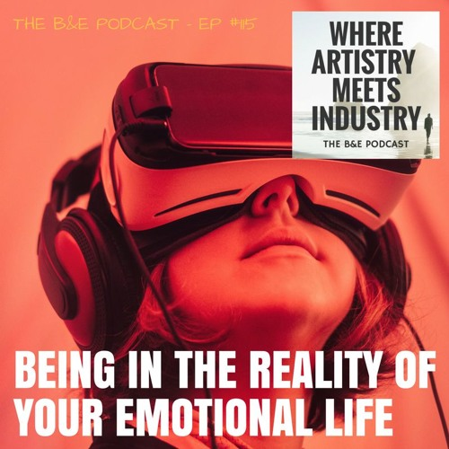 B&EP #115 - Being in the Reality of Your Emotional Life