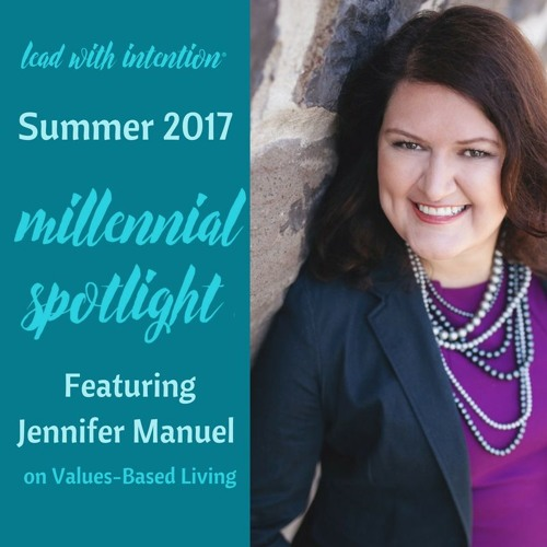 Summer 2017 - Lead With Intention® Millennial Spotlight on Values-Based Living Featuring Jenn Manuel