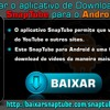 Como Baixar O Aplicativo De Download De Vídeo SnapTube Para o Android