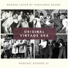 61 - Reggae Lover Podcast - Original Vintage Ska
