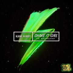 Kane Kirby - Shake It Girl (Original Mix) Ft Backchat